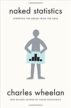 Naked Statistics: Stripping the Dread from the Data 9780393071955