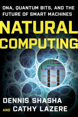 Natural Computing: DNA, Quantum Bits, and the Future of Smart Machines 9780393336832