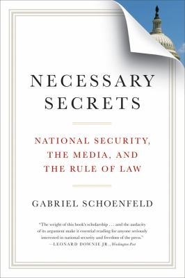 Necessary Secrets: National Security, the Media, and the Rule of Law 9780393339932