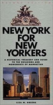 New York for New Yorkers New York for New Yorkers: A Historical Treasury and Guide to the Buildings and Monumena Historical Treasu