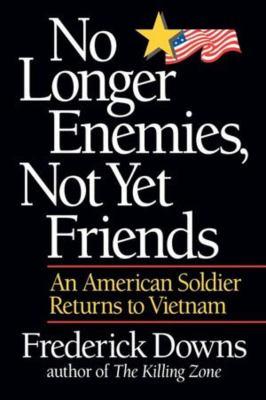 No Longer Enemies, Not Yet Friends: An American Soldier Returns to Vietnam 9780393331110