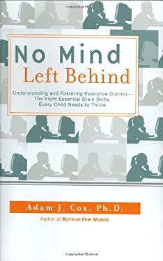 No Mind Left Behind: Understanding and Fostering Executive Control--The Eight Essential Brain Skills Every Child Needs to Thrive 9780399533594
