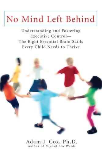 No Mind Left Behind: Understanding and Fostering Executive Control--The Eight Essential Brain Skills Every Child Needs to Thrive 9780399534553