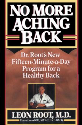 No More Aching Back: Dr. Root's New Fifteen-Minutes-A-Day Program for Back 9780394587943