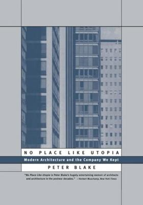 No Place Like Utopia: Modern Architecture and the Company We Kept 9780393315035