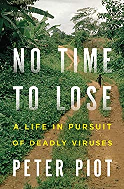 No Time to Lose: A Life in Pursuit of Deadly Viruses 9780393063165
