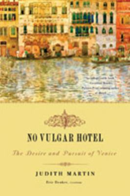 No Vulgar Hotel: The Desire and Pursuit of Venice 9780393330601