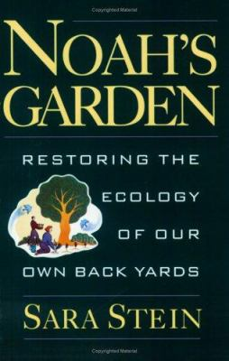 Noah's Garden: Restoring the Ecology of Our Own Backyards 9780395709405