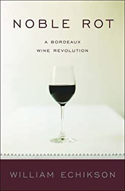 Noble Rot : A Bordeaux Wine Revolution