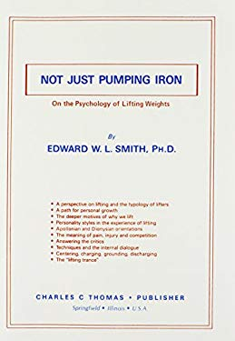 Not Just Pumping Iron: On the Psychology of Lifting Weights 9780398055448