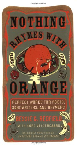 Nothing Rhymes with Orange: Perfect Words for Poets, Songwriters, and Rhymers 9780399534652