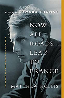 Now All Roads Lead to France: A Life of Edward Thomas 9780393089073