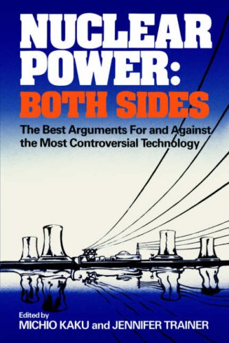 Nuclear Power: Both Sides: The Best Arguments for and Against the Most Controversial Technology 9780393301281