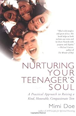 Nurturing Your Teenager's Soul: A Practical Approach to Raising a Kind, Honorable, Compassionate Teen