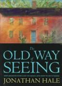 Old Way of Seeing : How Architecture Lost Its Magic and How to Get It Back
