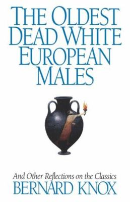 Oldest Dead White European Males: And Other Reflections on the Classics 9780393312331