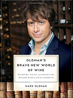 Oldman's Brave New World of Wine: Pleasure, Value, and Adventure Beyond Wine's Usual Suspects 9780393334845