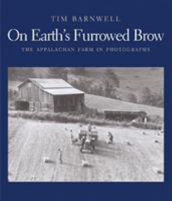 On Earth's Furrowed Brow: The Appalachian Farm in Photographs 9780393062670