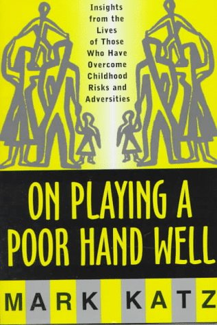 On Playing a Poor Hand Well on Playing a Poor Hand Well: Insights from the Lives of Those Who Have Overcome Childhoodinsights from the Lives of Those 9780393702323