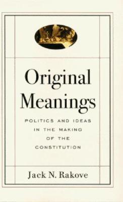 Original Meanings: Politics and Ideas in the Making of the Constitution 9780394578583
