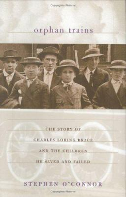 Orphan Trains: The Story of Charles Loring Brace and the Children He Saved and Failed 9780395841730
