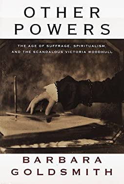 Other Powers: The Age of Suffrage, Spiritualism, and the Scandalous Victoria Woodhull 9780394555362
