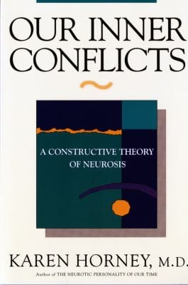 Our Inner Conflicts Our Inner Conflicts: A Constructive Theory of Neurosis a Constructive Theory of Neurosis 9780393309409