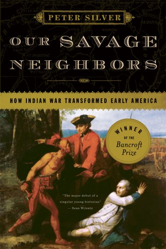 Our Savage Neighbors: How Indian War Transformed Early America 9780393334906