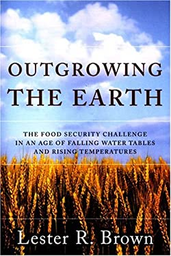Outgrowing the Earth: The Food Security Challenge in an Age of Falling Water Tables and Rising Temperatures 9780393327250