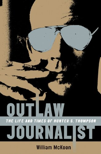 Outlaw Journalist: The Life and Times of Hunter S. Thompson 9780393061925
