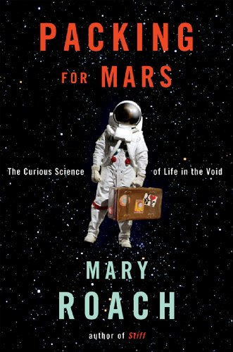 Packing for Mars: The Curious Science of Life in the Void 9780393068474