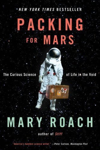 Packing for Mars: The Curious Science of Life in the Void 9780393339918