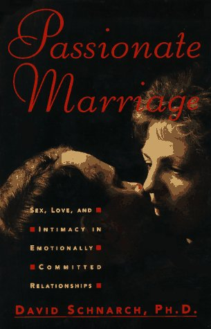 Passionate Marriage: Sex, Love, and Intimacy in Emotionally Committed Relationships 9780393040210
