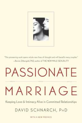 Passionate Marriage: Love, Sex, and Intimacy in Emotionally Committed Relationships 9780393334272
