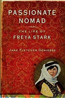 Passionate Nomad: The Life of Freya Stark 9780394583969