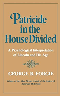 Patricide in the House Divided: A Psychological Interpretation of Lincoln and His Age 9780393000351