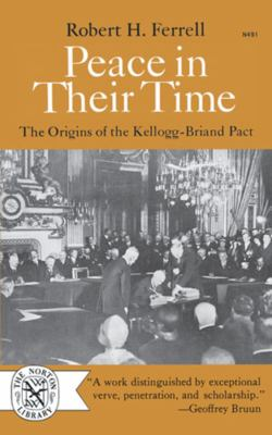 Peace in Their Time: The Origins of the Kellogg-Briand Pact 9780393004915