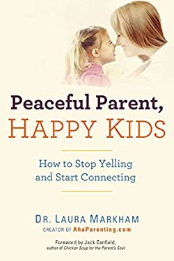 Peaceful Parent, Happy Kids: How to Stop Yelling and Start Connecting 9780399160288