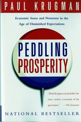 Peddling Prosperity: Economic Sense and Nonsense in an Age of Diminished Expectations 9780393312928