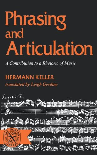 Phrasing and Articulation: A Contribution to a Rhetoric of Music 9780393006810