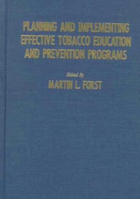 Planning and Implementing Effective Tobacco Education and Prevention Programs 9780398069902