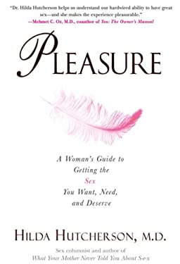 Pleasure: A Woman's Guide to Getting the Sex You Want, Need and Deserve 9780399532863