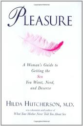 Pleasure: A Woman's Guide to Getting the Sex You Want, Need, and Deserve 1257129