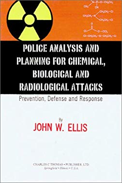 Police Analysis and Planning for Chemical, Biological, and Radiological Attacks: Prevention, Defense, and Response 9780398069810