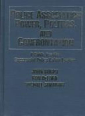 Police Association Power, Politics, and Confrontation: A Guide for the Successful Police Labor Leader 9780398068103