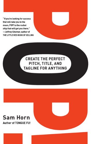 Pop!: Create the Perfect Pitch, Title, and Tagline for Anything 9780399533617