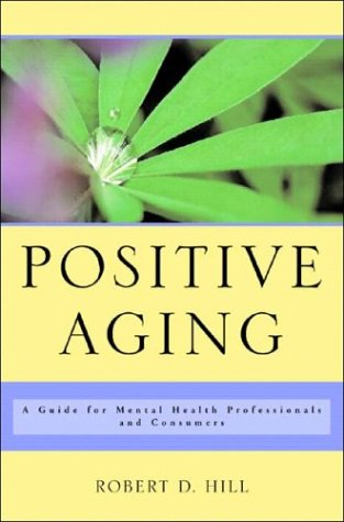 Positive Aging: A Guide for Mental Health Professionals and Consumers 9780393704532