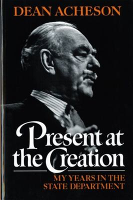 Present at the Creation: My Years in the State Department 9780393304121