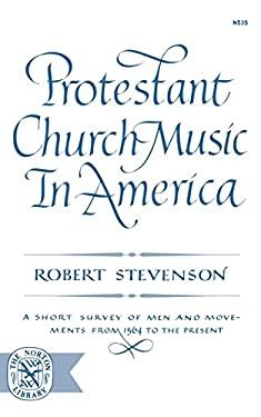 Protestant Church Music in America: A Short Survey of Men and Movements from 1564 to the Present 9780393005356