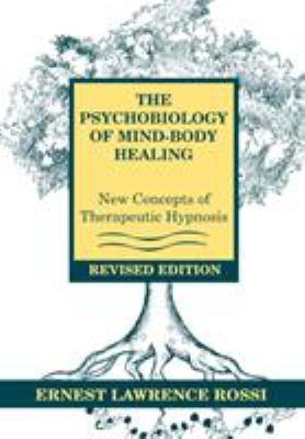 Psychobiology of Mind-Body Healing: New Concepts of Therapeutic Hypnosis 9780393701685